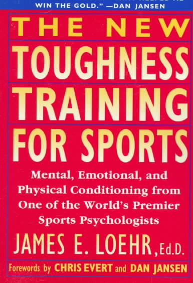 The New Toughness Training for Sports By Loehr, James E./ Evert, Chris/ Jansen, Dan/ Loehr, James E. (EDT)