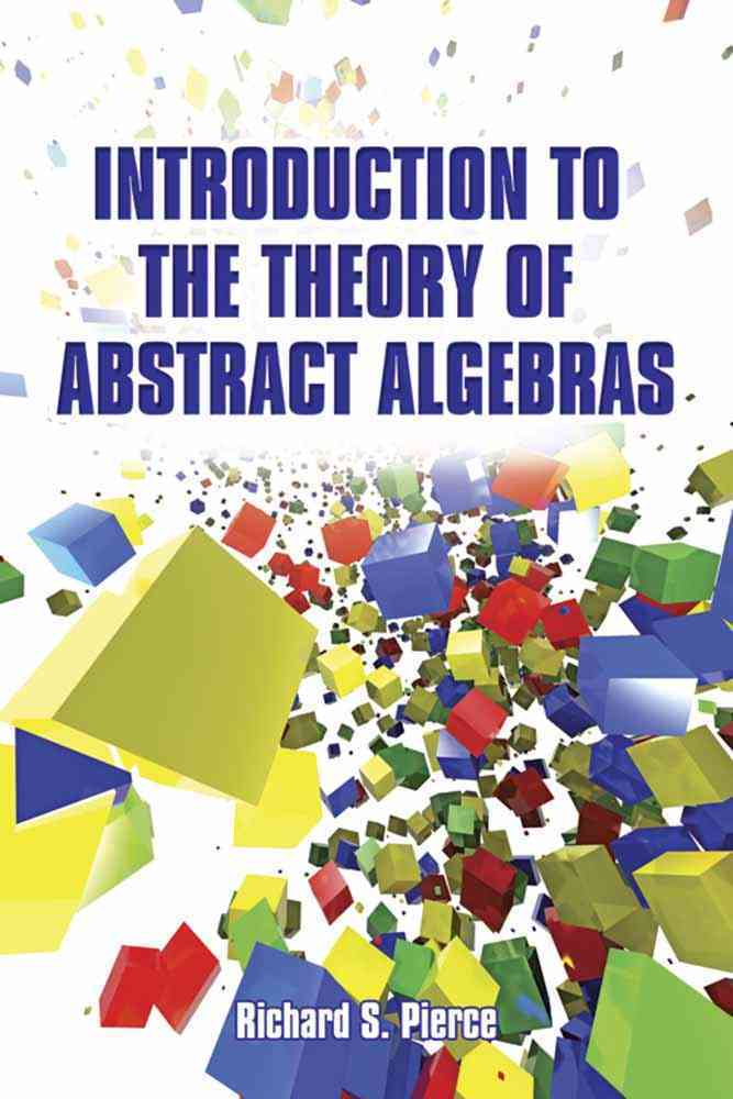Introduction to the Theory of Abstract Algebras By Pierce, Richard S.
